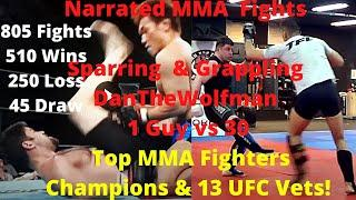 1 Guy vs 30 Top MMA Champion Fighters 13 UFC Vets Narrated Sparring Fights & Jiu-jitsu DanTheWolfman