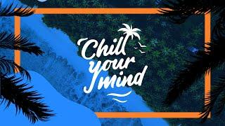 ChillYourMind Radio • 24/7 Chil Out Music - Deep House, Tropical House, Chill House, Relax, Study