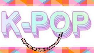 My top 10 kpop girl group
