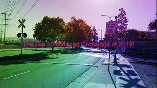 My Top 10 Railroad Crossings I've Record in 2019!