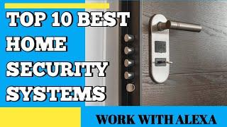 TOP 10 BEST HOME SECURITY SYSTEMS WORK WITH ALEXA