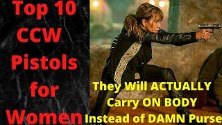 Top 10 CCW Pistols for Women that they will ACTUALLY CARRY On Body instead of Damn Purse! EDC Tips