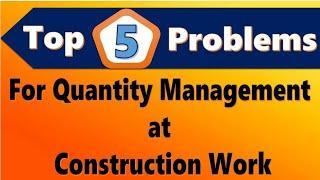 Top 5 Problem for Quantity managment at construction site