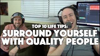 Surround Yourself With Quality People (Top 10 Pieces of Life Advice)
