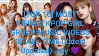 [TOP 10] MOST VIEWED KPOP GIRL GROUP VIDEOS OF ALL TIME (Latest Updated) JULY,2020 #BLACKPINK #TWICE