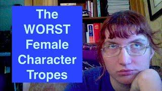 Top 10 WORST Female Character Tropes