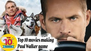 Paul Walker: Top 10 movies making his name