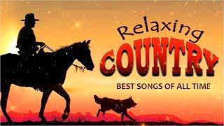 Best Country Music Of All Time - Top Country Songs Collection - Greatest Country Music For Relaxing