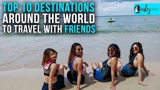 Top 10 Stunning Destinations Around The World To Travel With Friends   Curly Tales
