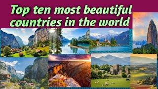 Top 10 most beautiful country in the world Top 10 beautiful country in the world