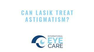 International Eye Care Top 10 Questions LASIK Can LASIK Treat Astigmatism