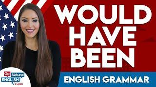 How to use the Phrase 'Would Have Been' in Fluent English [Advanced English Conversation]